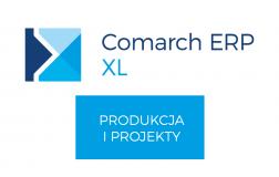 Comarch ERP XL – Produkcja i Projekty